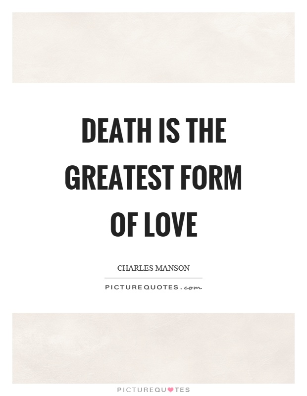 Death is the greatest form of love Picture Quote #1