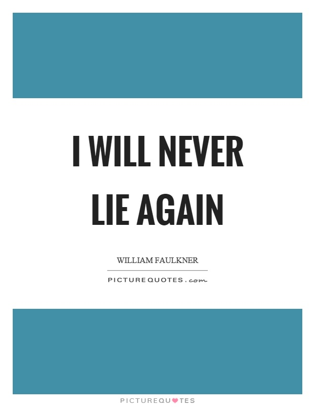 I will never lie again Picture Quote #1