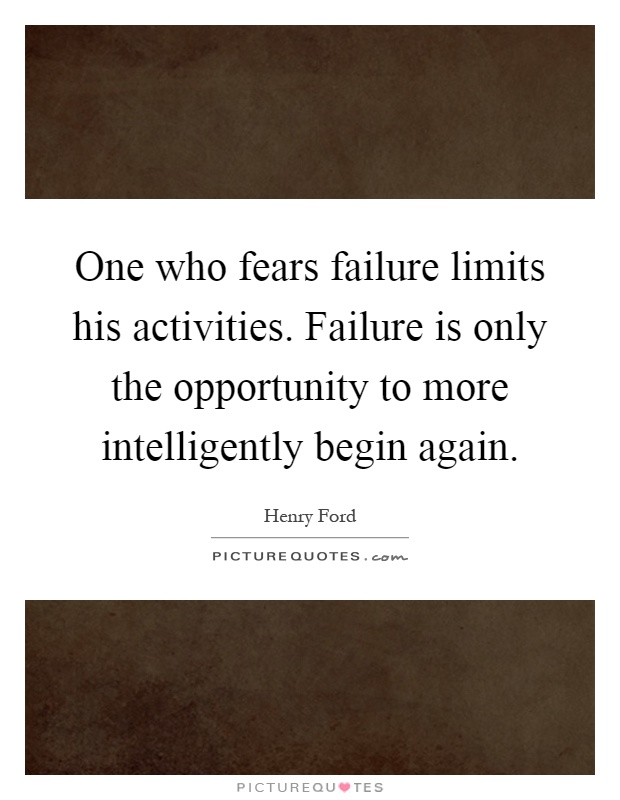 One who fears failure limits his activities. Failure is only the opportunity to more intelligently begin again Picture Quote #1
