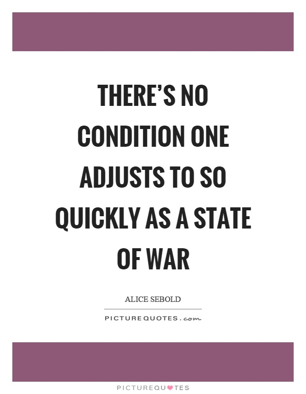 There's no condition one adjusts to so quickly as a state of war Picture Quote #1