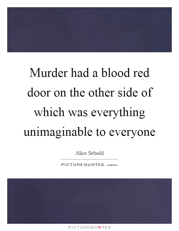 Murder had a blood red door on the other side of which was everything unimaginable to everyone Picture Quote #1