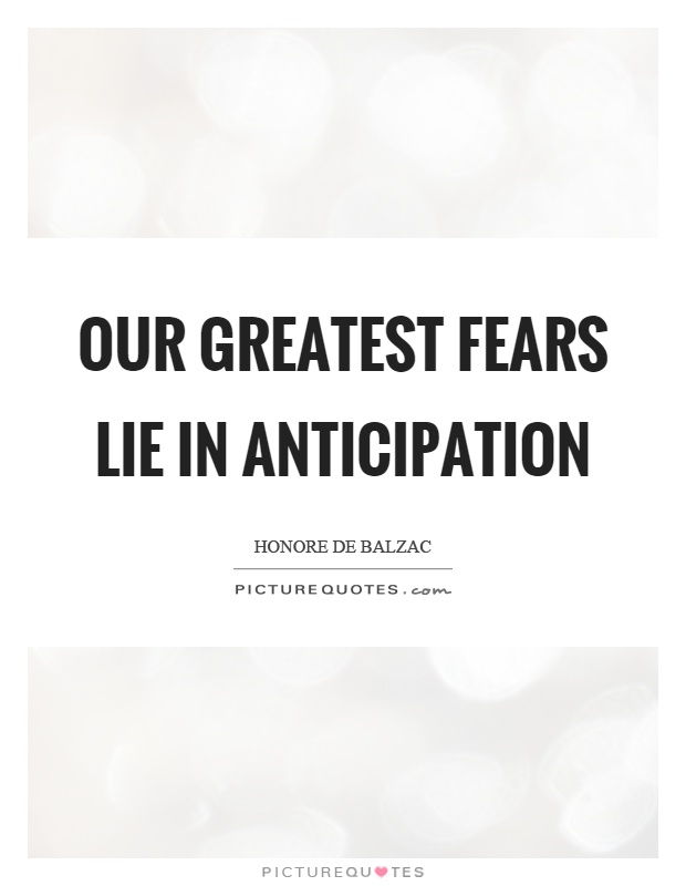 Our greatest fears lie in anticipation Picture Quote #1