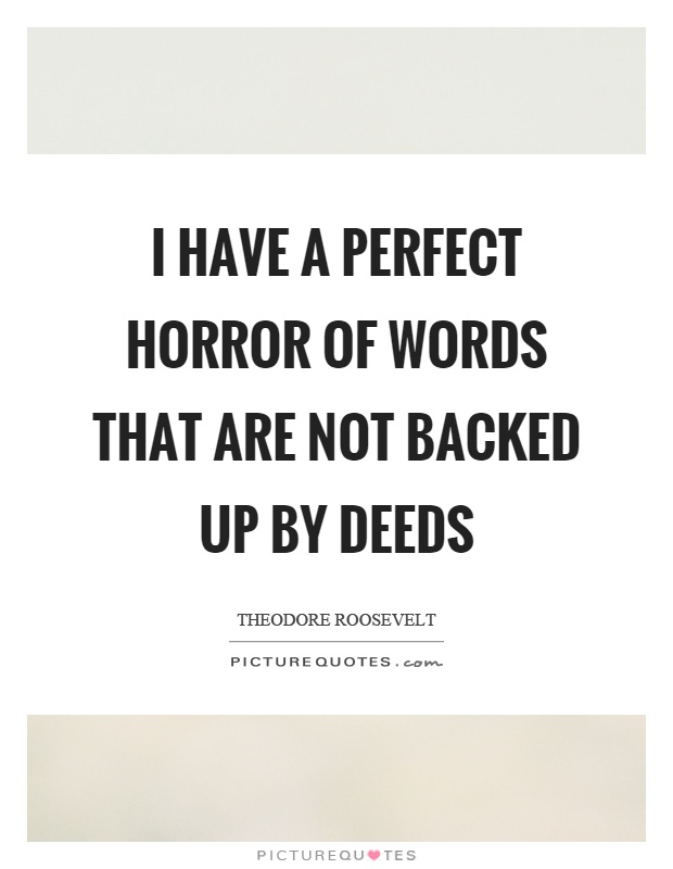 I have a perfect horror of words that are not backed up by deeds Picture Quote #1