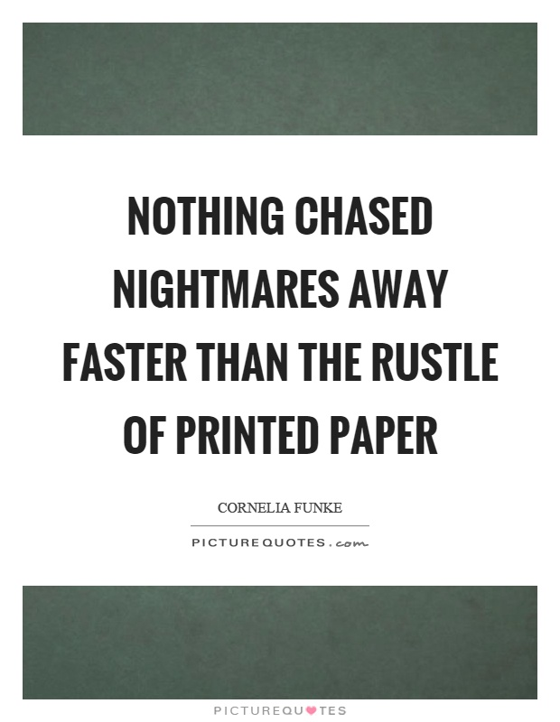 Nothing chased nightmares away faster than the rustle of printed paper Picture Quote #1