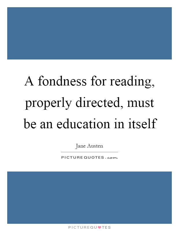 A fondness for reading, properly directed, must be an education in itself Picture Quote #1