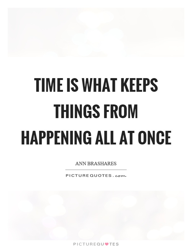 Time is what keeps things from happening all at once Picture Quote #1