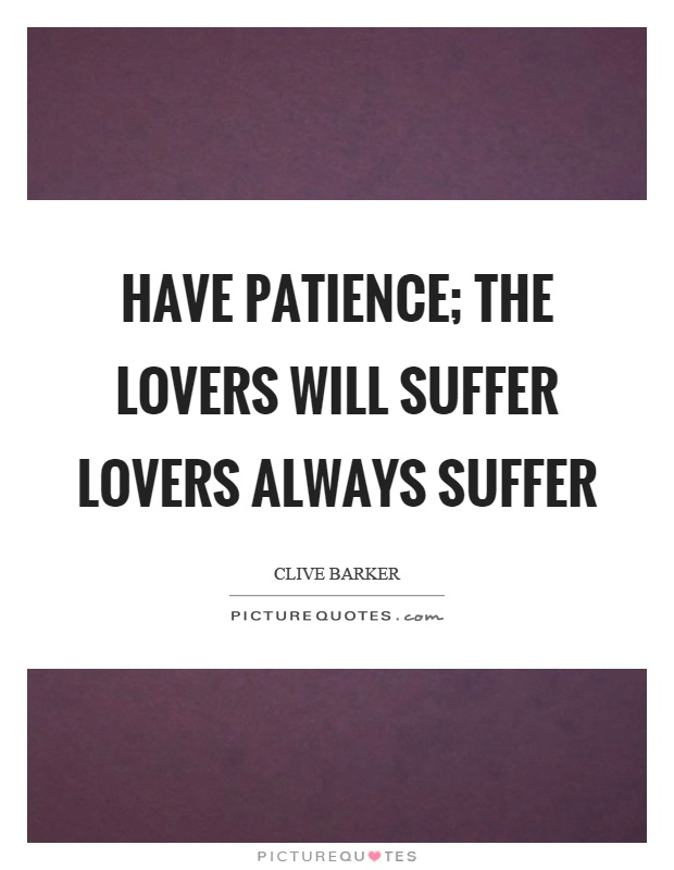 Have patience; the lovers will suffer lovers always suffer Picture Quote #1