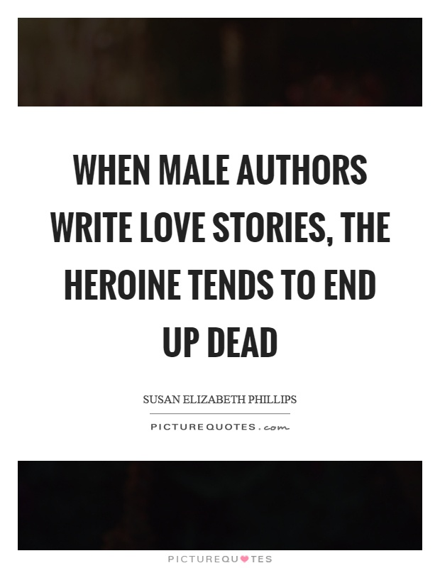 When male authors write love stories, the heroine tends to end up dead Picture Quote #1
