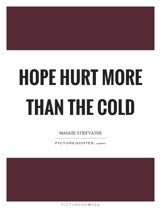 Hope hurt more than the cold Picture Quote #1