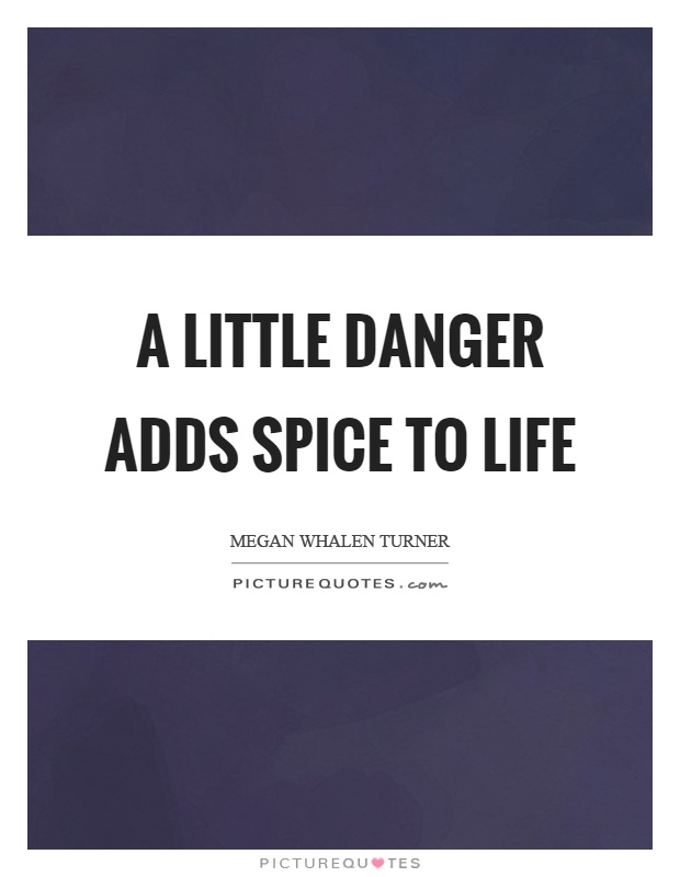 A little danger adds spice to life Picture Quote #1
