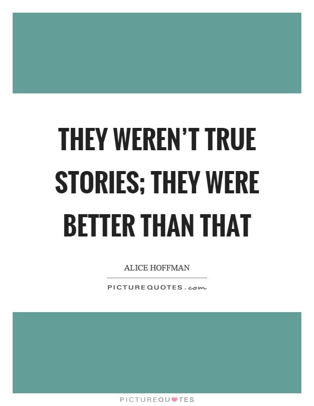 They weren't true stories; they were better than that Picture Quote #1