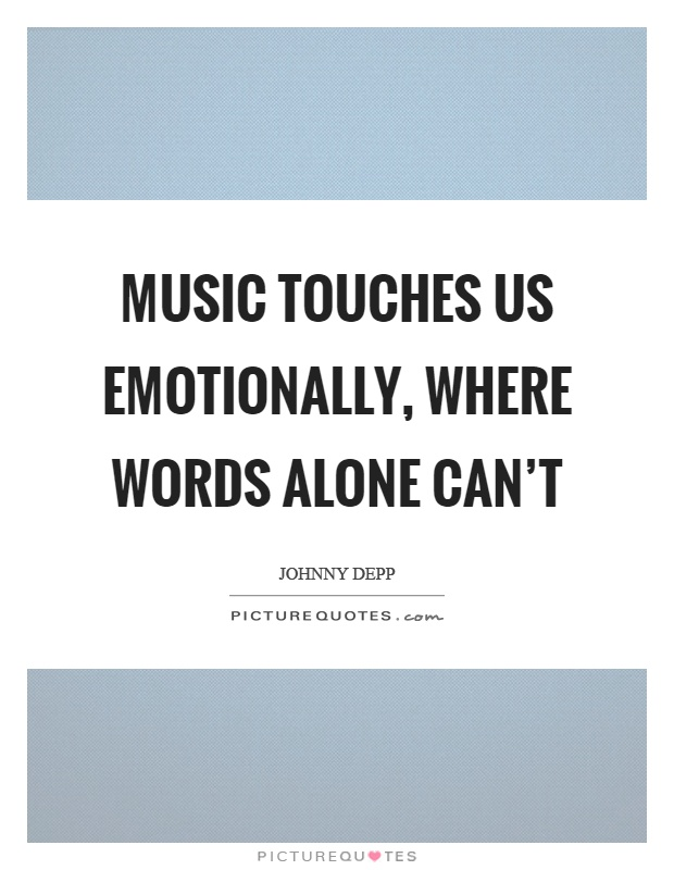 Music touches us emotionally, where words alone can't Picture Quote #1