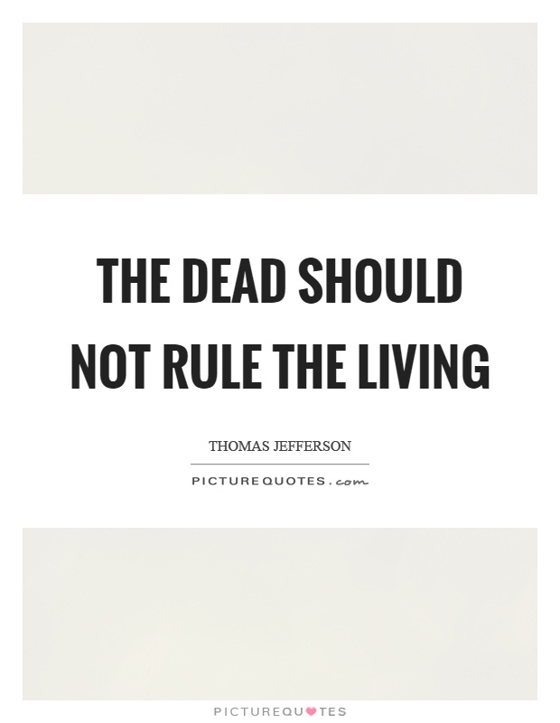 The dead should not rule the living Picture Quote #1