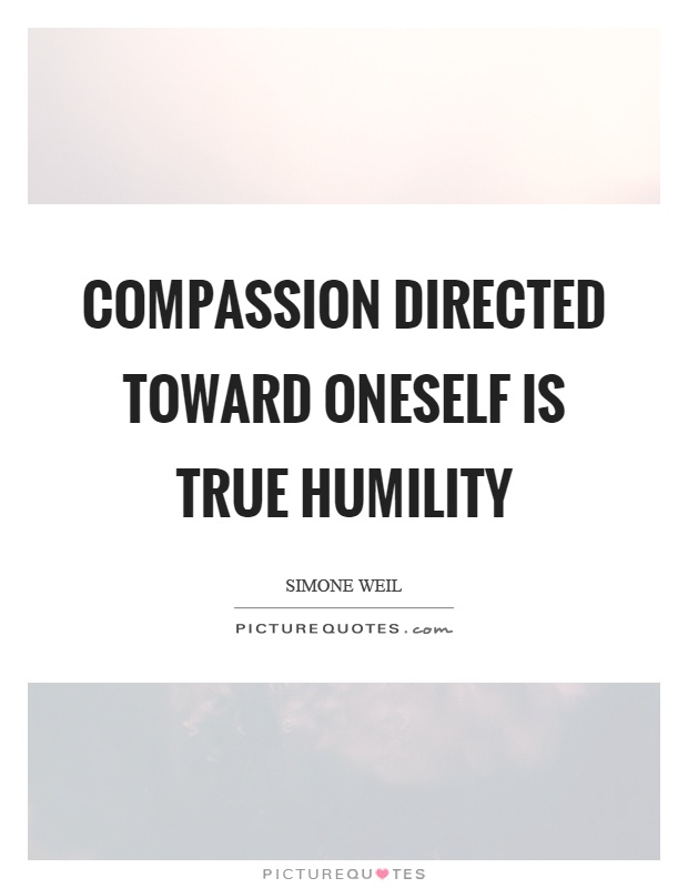 Compassion directed toward oneself is true humility Picture Quote #1