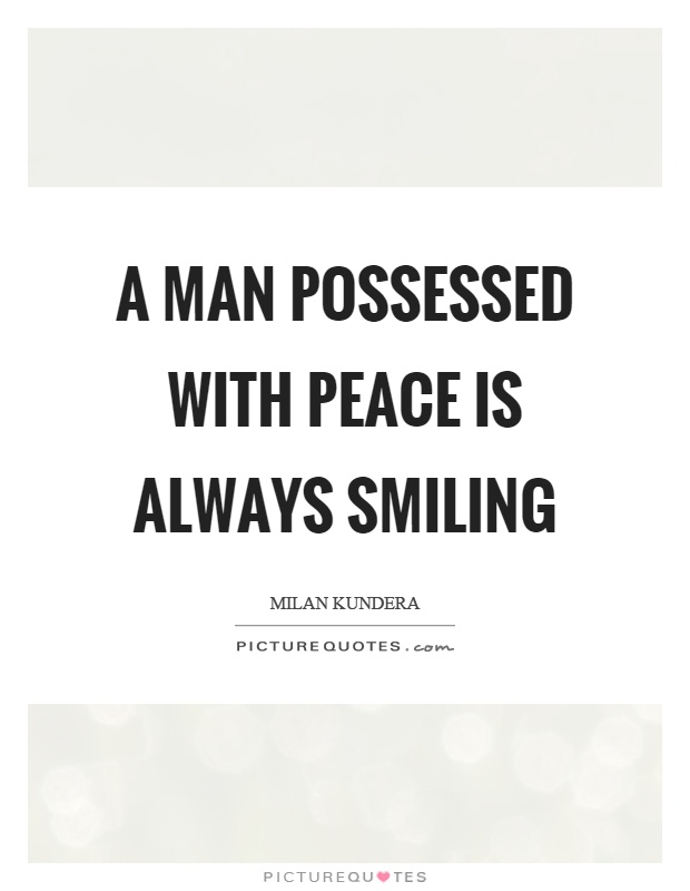 A man possessed with peace is always smiling Picture Quote #1