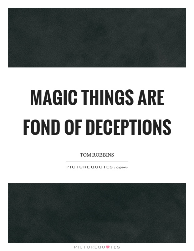 Magic things are fond of deceptions Picture Quote #1