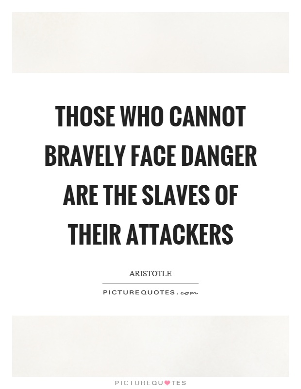 Those who cannot bravely face danger are the slaves of their attackers Picture Quote #1