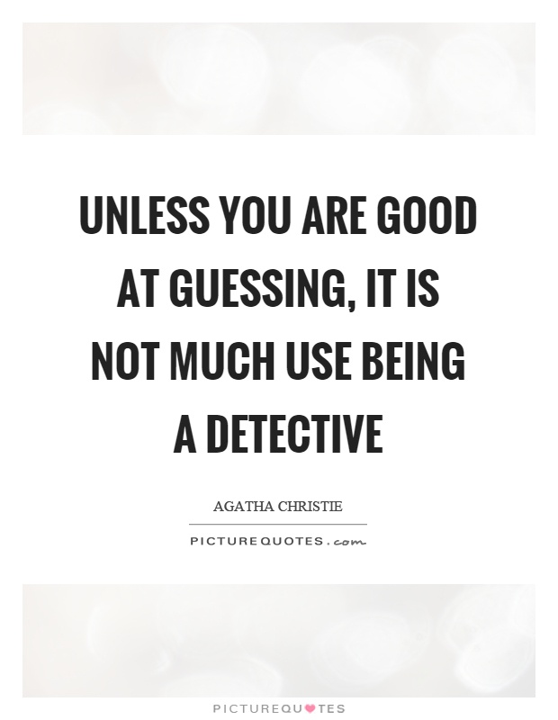 Unless you are good at guessing, it is not much use being a detective Picture Quote #1