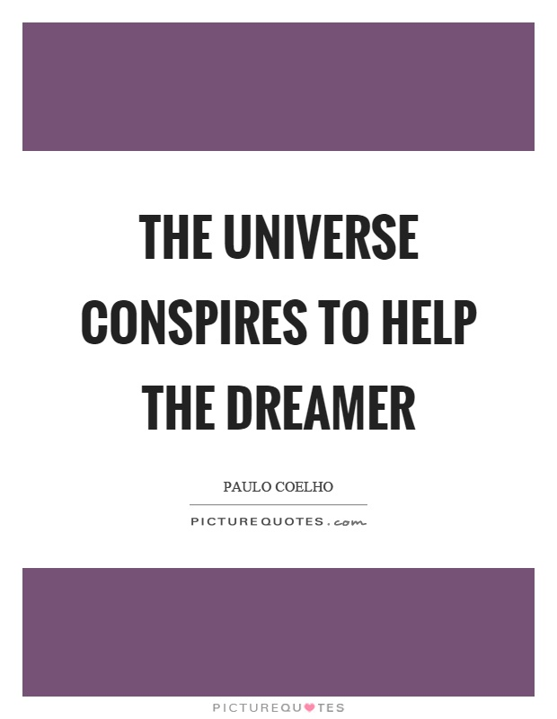 The universe conspires to help the dreamer Picture Quote #1