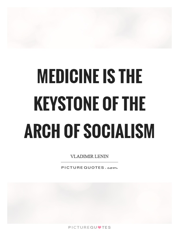 Medicine is the keystone of the arch of socialism Picture Quote #1