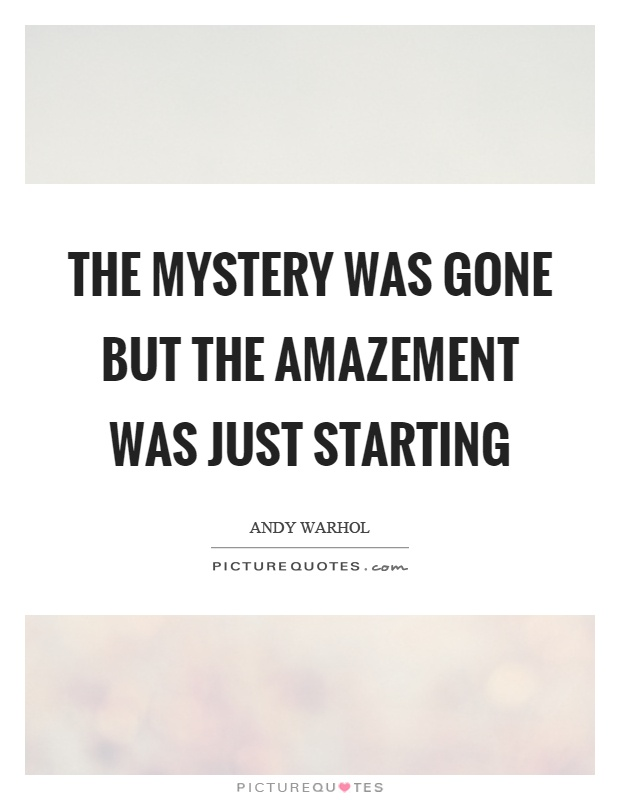 The mystery was gone but the amazement was just starting Picture Quote #1