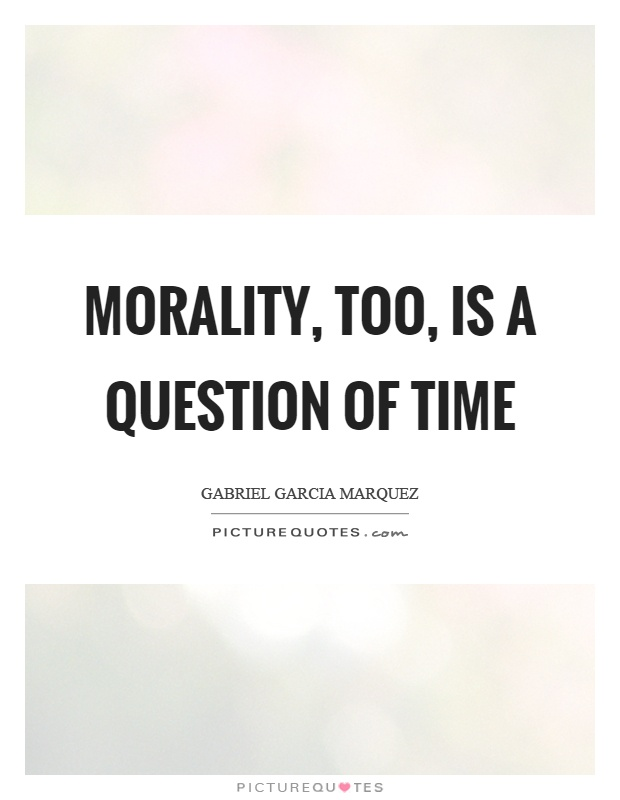 Morality, too, is a question of time Picture Quote #1
