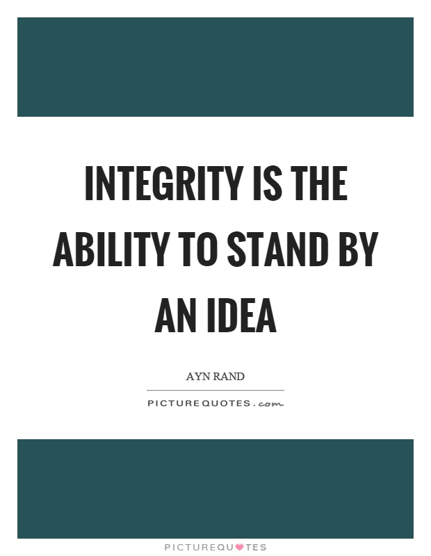 Integrity is the ability to stand by an idea Picture Quote #1