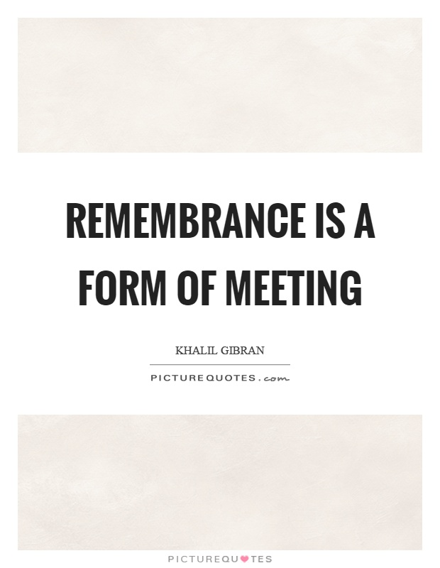 Remembrance is a form of meeting Picture Quote #1