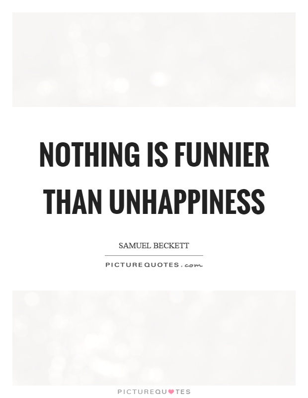 Nothing is funnier than unhappiness Picture Quote #1