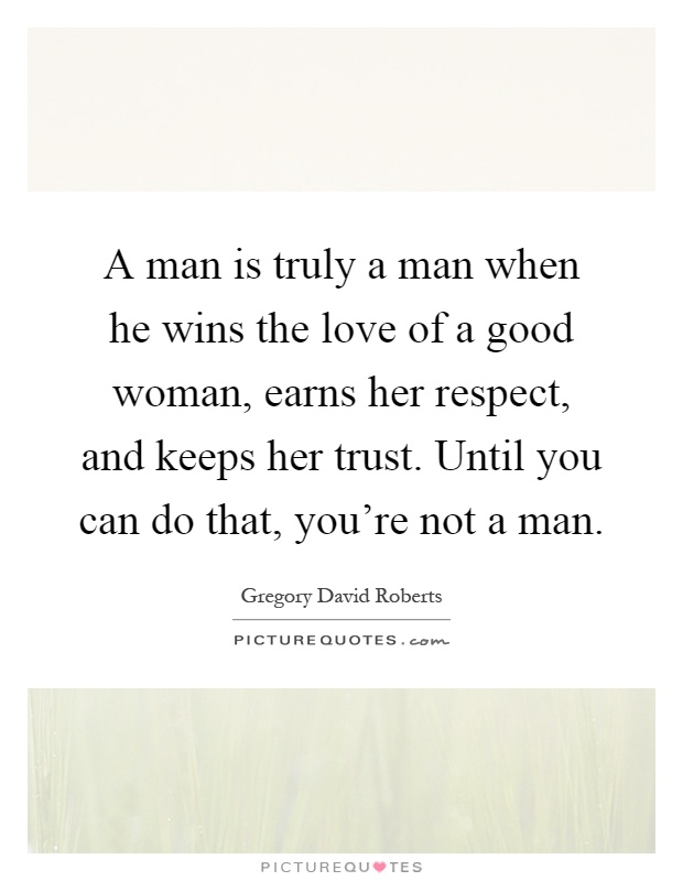 A Man Is Truly A Man When He Wins The Love Of A Good Woman
