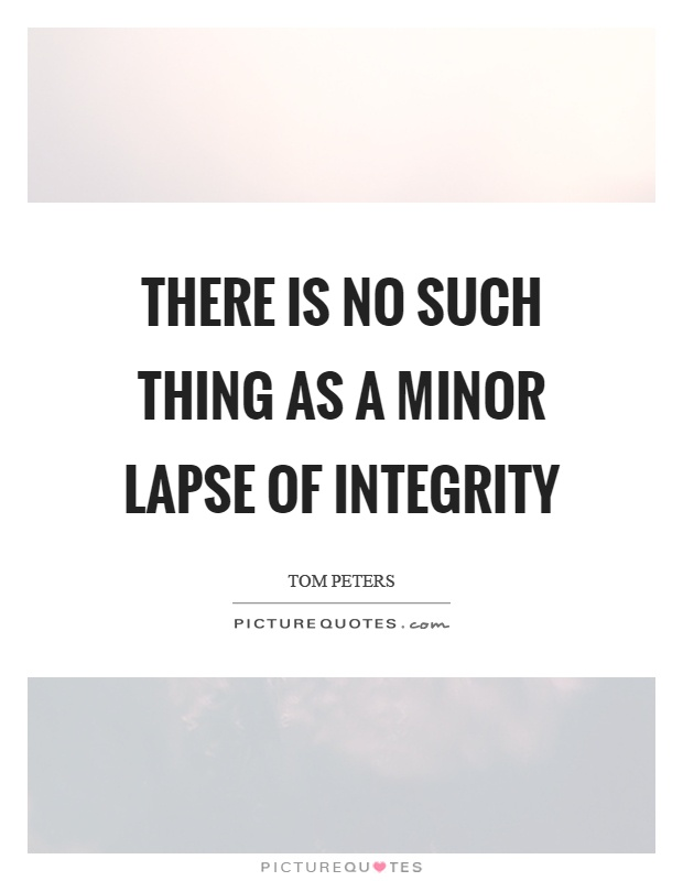 There is no such thing as a minor lapse of integrity Picture Quote #1