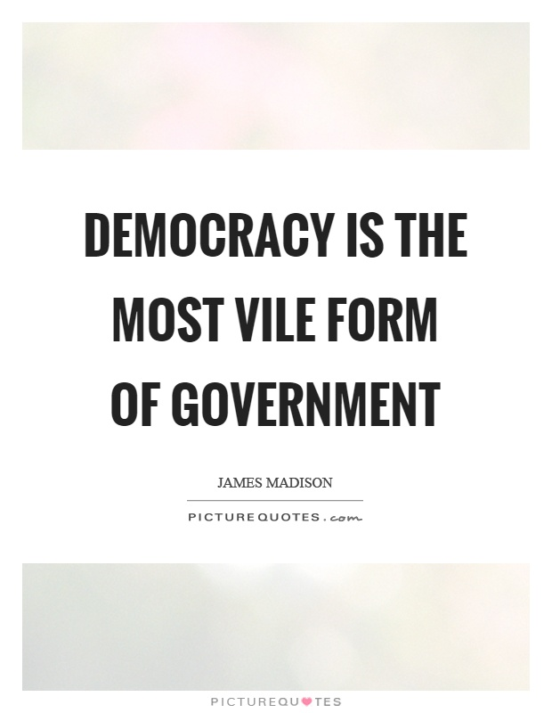 Democracy is the most vile form of government Picture Quote #1