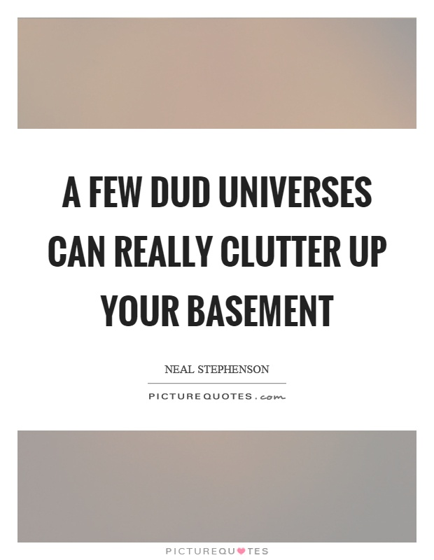 A few dud universes can really clutter up your basement Picture Quote #1