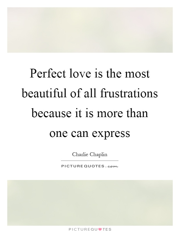 Perfect love is the most beautiful of all frustrations because it is more than one can express Picture Quote #1