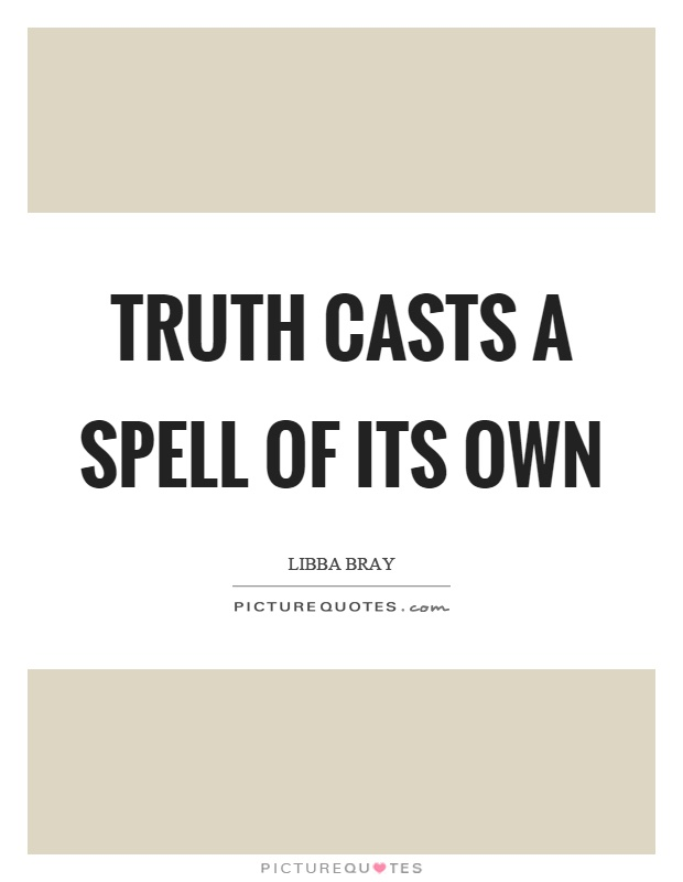 Truth casts a spell of its own Picture Quote #1
