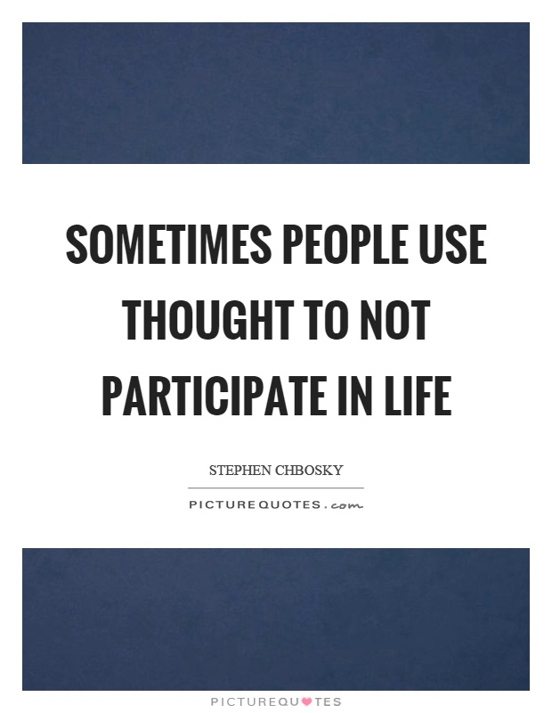 Sometimes people use thought to not participate in life Picture Quote #1