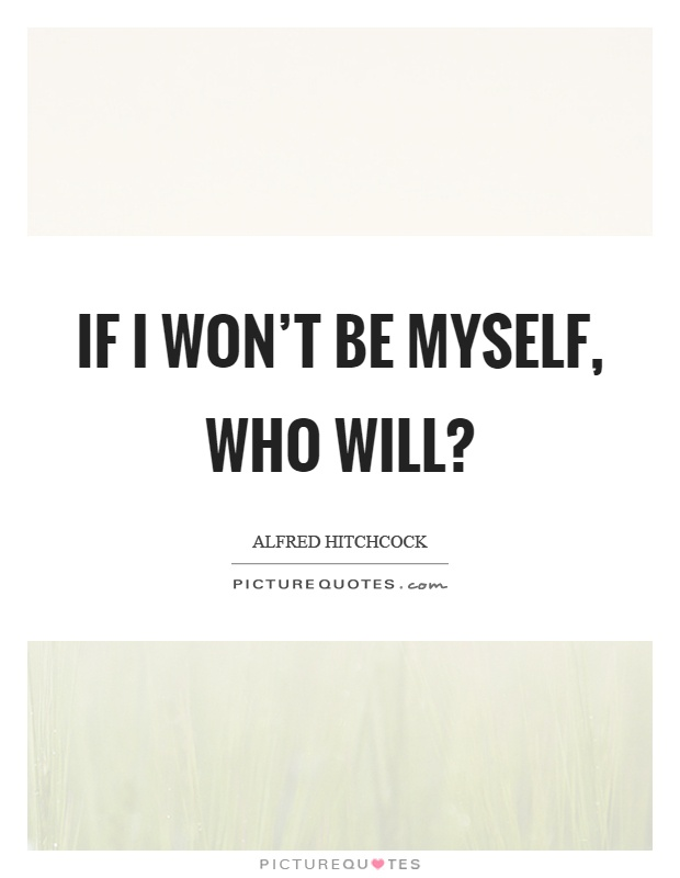 If I won't be myself, who will? Picture Quote #1