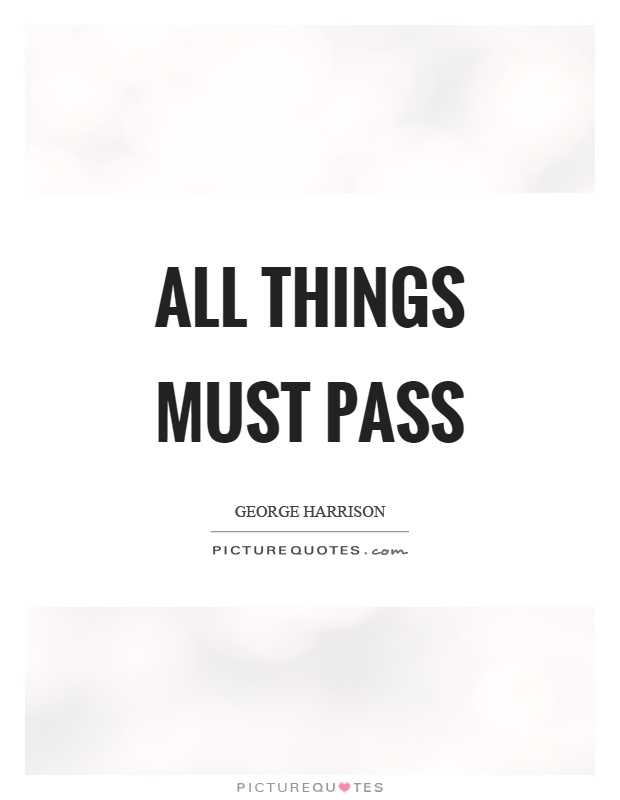 All things must pass Picture Quote #1