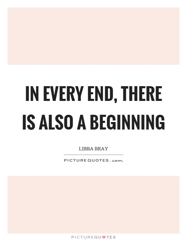 In every end, there is also a beginning Picture Quote #1