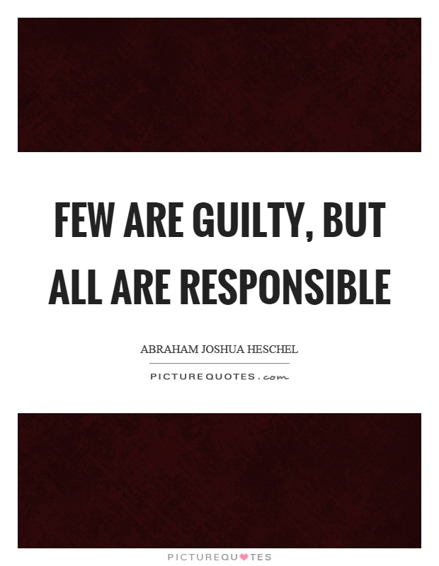 Few are guilty, but all are responsible Picture Quote #1