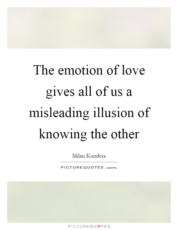 The emotion of love gives all of us a misleading illusion of knowing the other Picture Quote #1