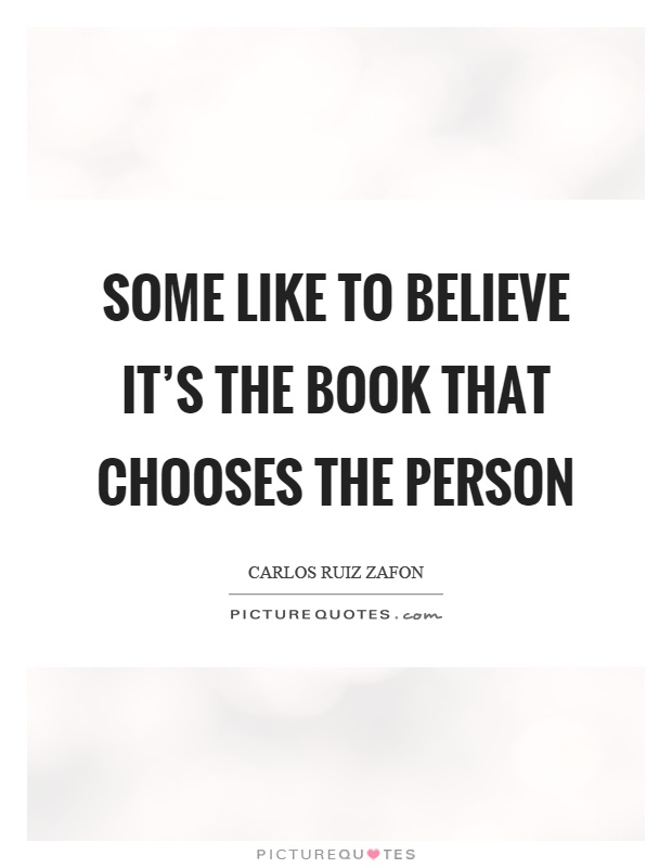 Some like to believe it's the book that chooses the person Picture Quote #1