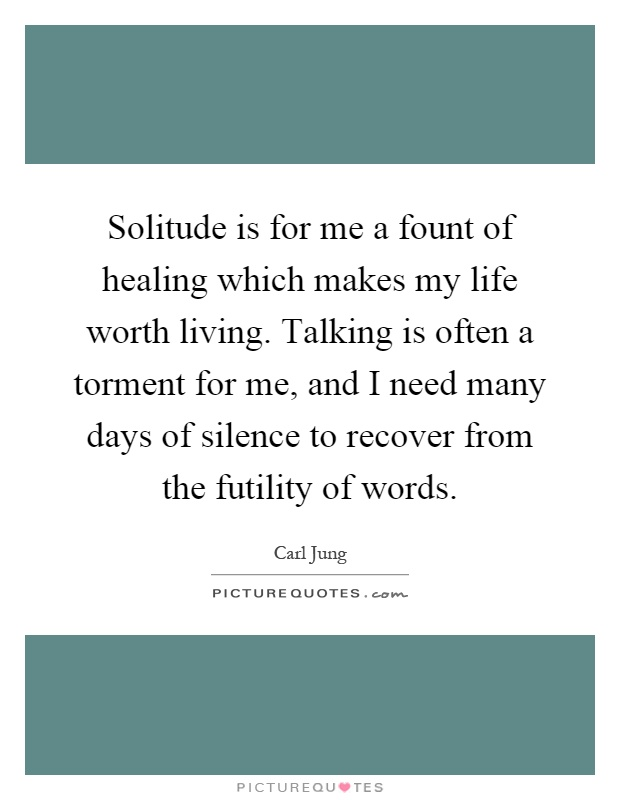 Solitude is for me a fount of healing which makes my life ...