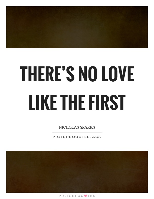 There's no love like the first Picture Quote #1