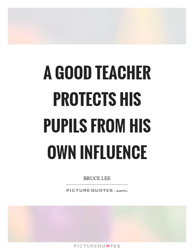 A good teacher protects his pupils from his own influence Picture Quote #1