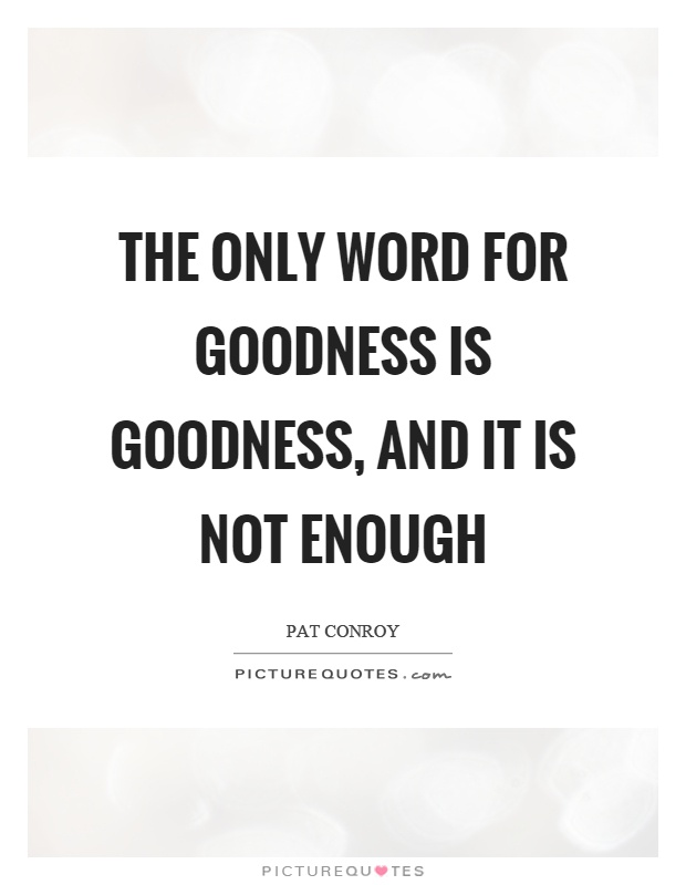 The only word for goodness is goodness, and it is not enough Picture Quote #1