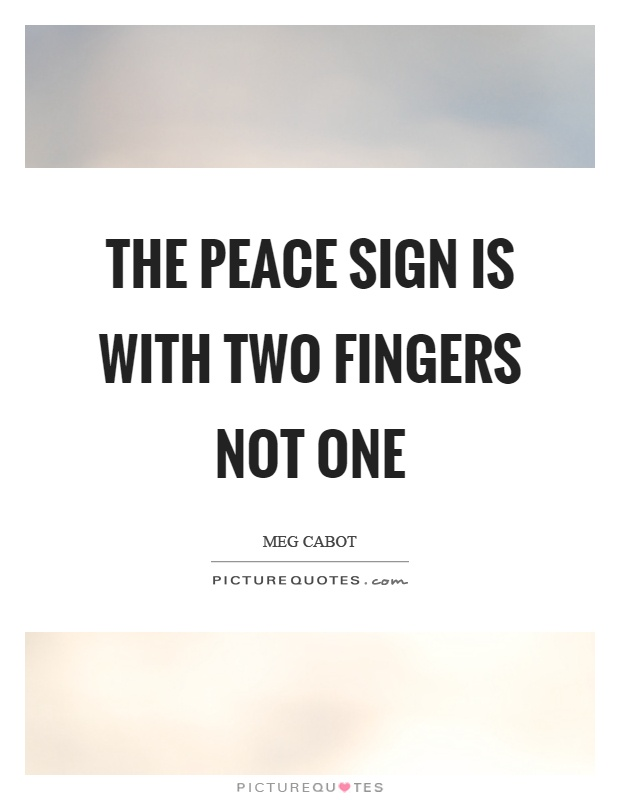 The peace sign is with two fingers not one Picture Quote #1