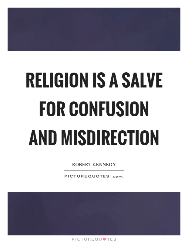 Religion is a salve for confusion and misdirection Picture Quote #1
