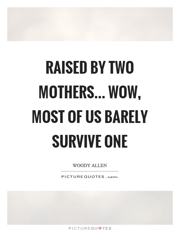 Raised by two mothers... wow, most of us barely survive one Picture Quote #1