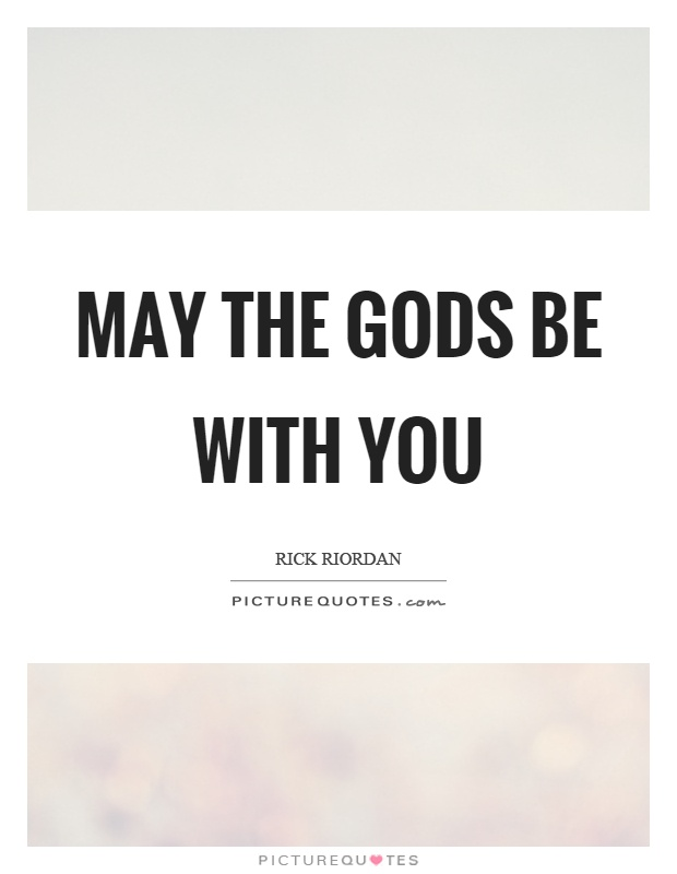 May the gods be with you Picture Quote #1